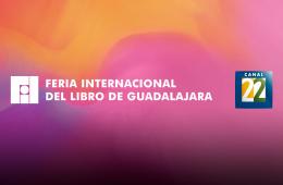 Canal 22 en la FIL Guadalajara 2017