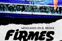 Firmes, Mexicanos en el Bronx