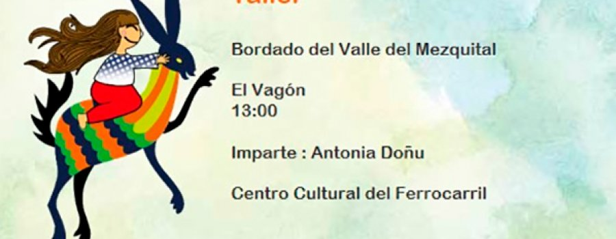 Workshop: Embroidery of Mezquital Valley at the Wagon