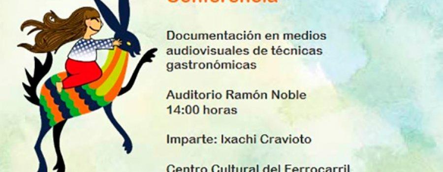 Conferencia: Documentación en medios audiovisuales de técnicas gastronómicas