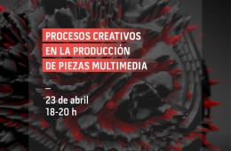 Procesos creativos en la producción de piezas multimedia
