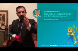 Francisco I. Madero: Rumbo a la Revolución. Capítulo II