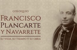 Colloquium Francisco Plancarte: His Life, His Time, and W...