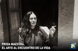 Frida maestra. El arte al encuentro de la vida
