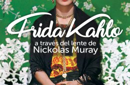 Frida Kahlo: A través del lente de Nickolas Muray