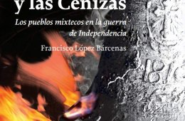 El fuego y las cenizas. Los pueblos mixtecos en la guerra...
