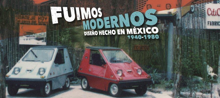 Fuimos modernos. Diseño hecho en México 1940-1980