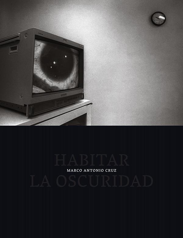 Habitar la oscuridad de Marco Antonio Cruz