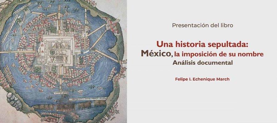 Una historia sepultada: México, la imposición de su nombre
