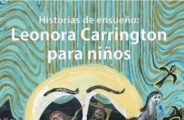 Historias de ensueño: Leonora Carrington para niños (20...