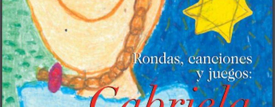 Rondas, canciones y juegos: Gabriela Mistral
