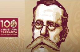 Venustiano Carranza, 100 Aniversario Luctuoso 1920-2020