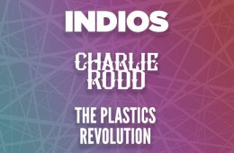 The Plastics Revolution | Charlie Rodd | Indios
