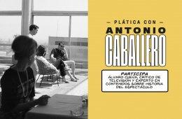 Plática con Antonio Caballero