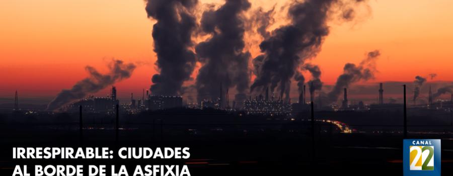 Irrespirable, ciudades al borde de la asfixia