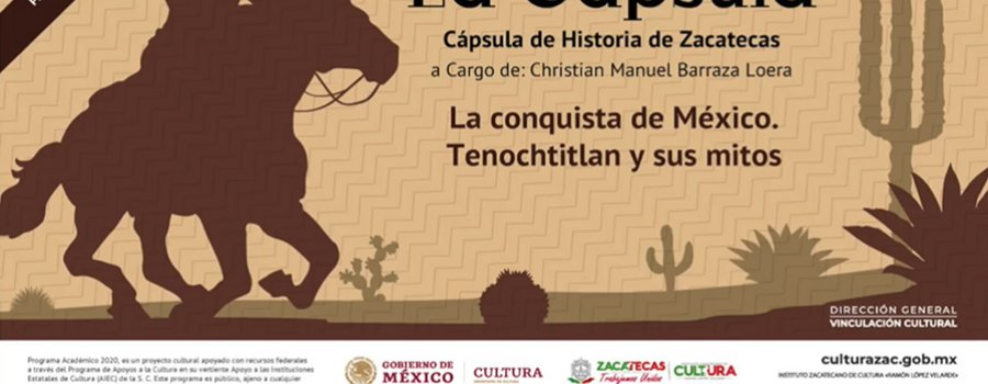 Cápsulas Historia De Zacatecas: La conquista de México Tenochtitlan y sus mitos