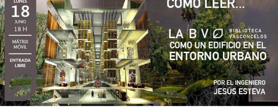 Cómo leer… La Biblioteca Vasconcelos como un edificio en el entorno urbano