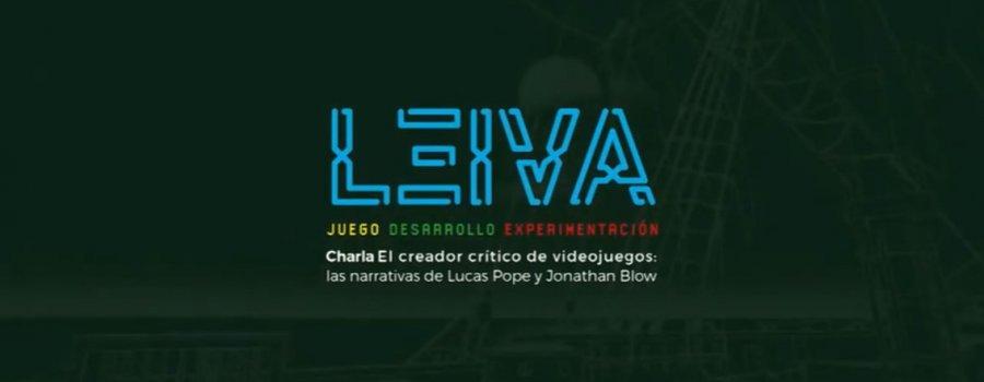 LEIVA. Juego, desarrollo, experimentación. Charla El creador crítico de videojuegos: las narrativas de Lucas Pope y Jonathan Blow