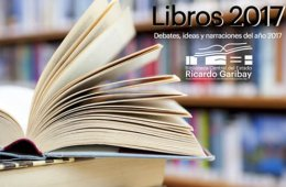 Libros 2017. Debates, ideas y narraciones del año 2017
