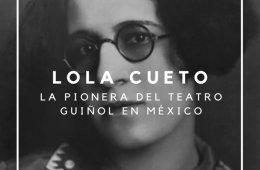 Lola Cueto pionera del teatro guiñol en México