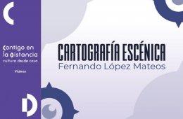 Cartografía escénica. Fernando López Mateos