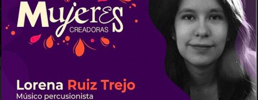 Lorena Ruiz Trejo. Músico Percusionista. Mujeres Creadoras