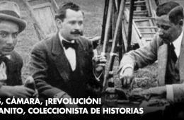 Luces, cámara, ¡revolución! Toscanito, coleccionista d...