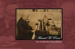 Manuel M. Ponce, Father of the Mexican Musical Nationalis...