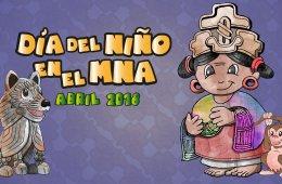 Celebra el Día del Niño en el MNA