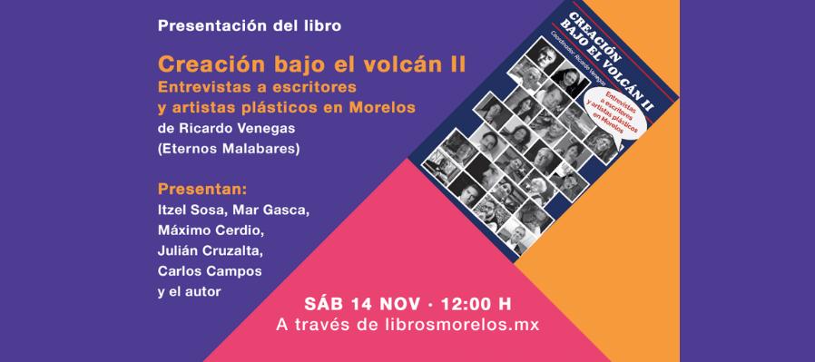Creación bajo el volcán II. Entrevistas a escritores y artistas plásticos en Morelos, de Ricardo Venegas