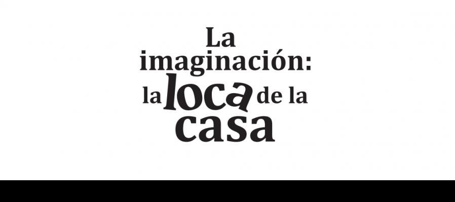 La imaginación. La loca de la casa