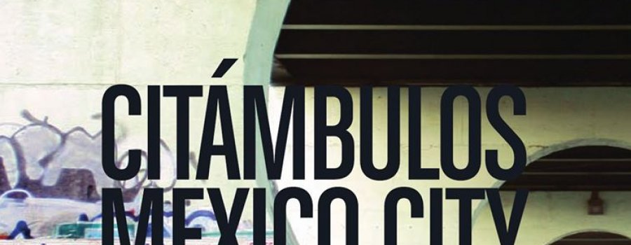 Citámbulos. Mexico City. A Journey to the Mexican Megalopolis