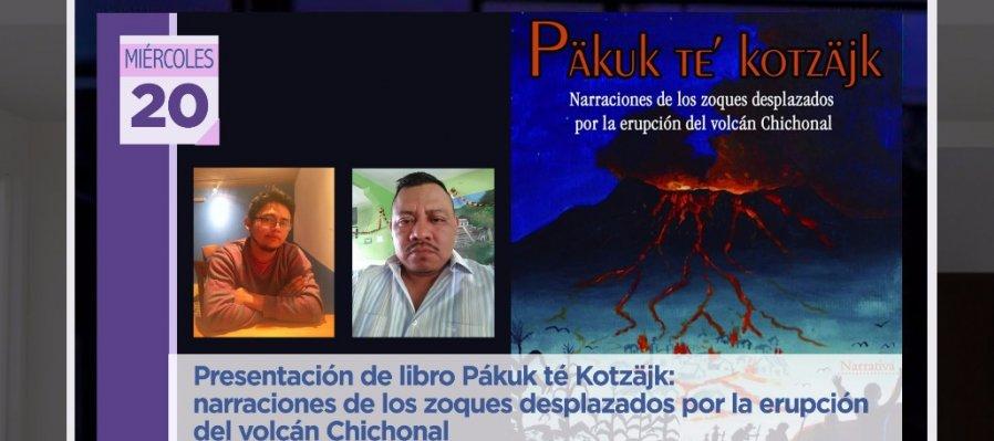 Pákuk té Kotzäjk: narraciones de los Zoques desplazados por la erupción del Volcán Chichonal