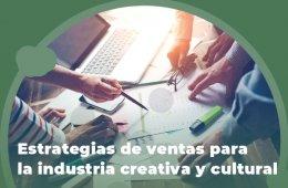 Estrategias de ventas para la industria creativa y cultur...