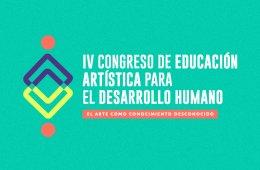 IV Congreso de Educación Artística para el Desarrollo H...