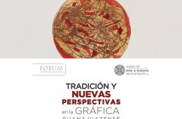 Tradition and New Perspectives of Guanajuato´s Graphic