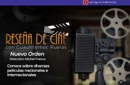 Reseña de cine con Cuauhtémoc Ruelas: Nuevo Orden