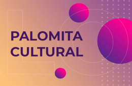 Palomita Cultural. Episodio 5: El camino hacia El Dorado
