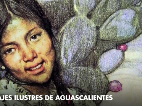 Illustrious Personalities and Events in the History of Aguascalientes
