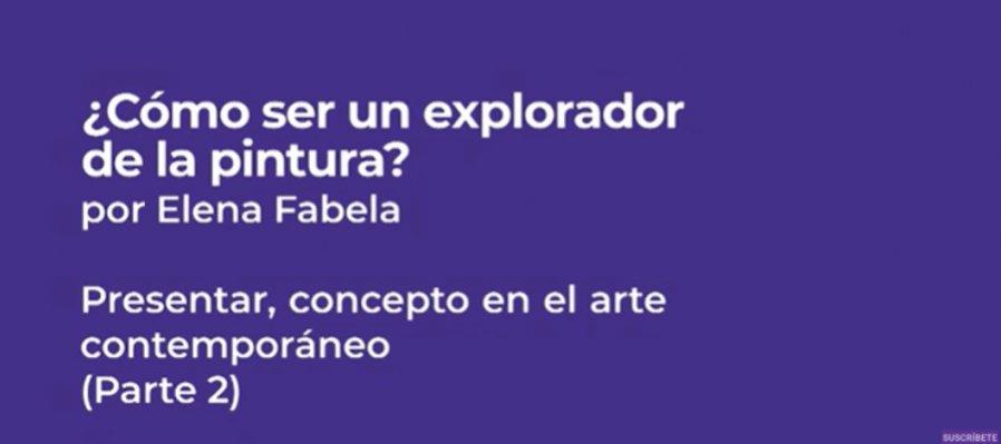 ¿Cómo ser un explorador de la pintura? 8. Presentar, concepto en el arte contemporáneo. Mensaje visual Parte II