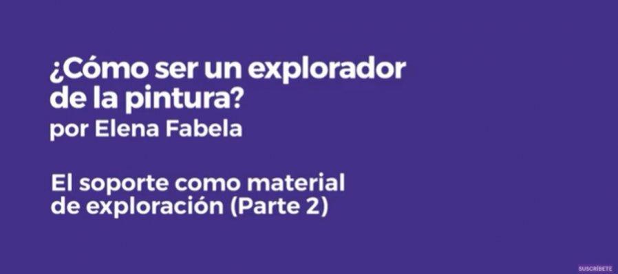 ¿Cómo ser un explorador de la pintura? 4. El soporte como material de exploración. Parte II