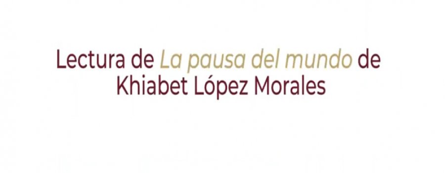 La pausa del mundo de Khiabet López Morales