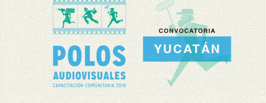 2019 Call for Entries for Audiovisual Poles, Community Training in Yucatán