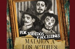 Por jodidos y hocicones mataron a los actores