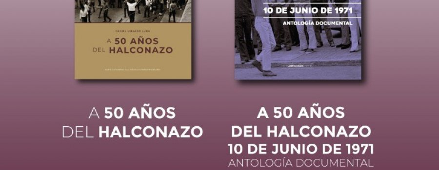 A 50 años del Halconazo y A 50 años del Halconazo, 10 de junio de 1971 (Antología Documental).