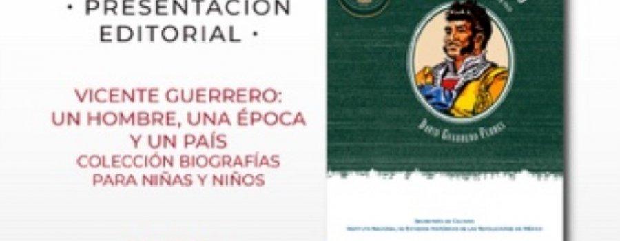 Vicente Guerrero: Un hombre, una época y un país. Colección biografías para niñas y niños.