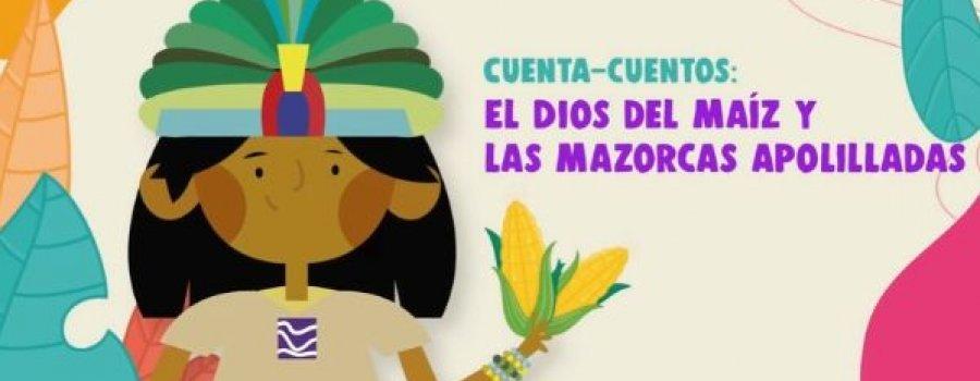 Cuenta-cuentos: El Dios del maíz y las mazorcas apolilladas