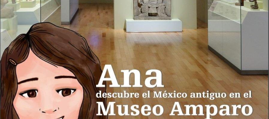 Libro digital: Ana Descubre el México Antiguo en el Museo Amparo