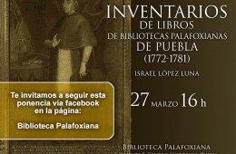 Inventarios de Libros de Bibliotecas Palafoxianas de Pueb...