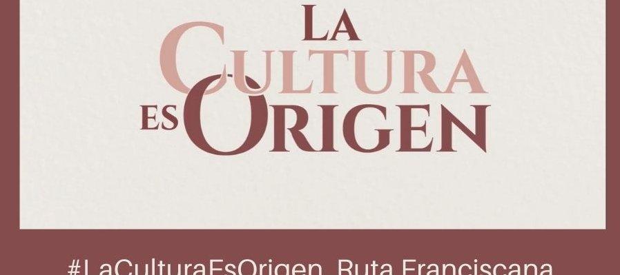 #LaCulturaEsOrigen, Ruta Franciscana